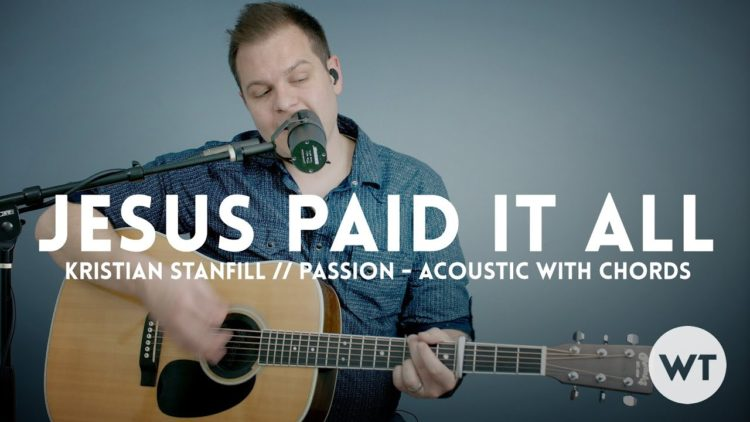 Jesus Paid It All by Kristian Stanfill and the Passion Band