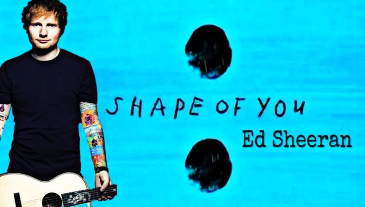 Shape of You – Ed Sheeran